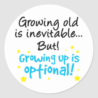 Growing up is optional classic round sticker