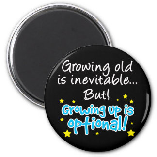 Growing up is optional magnet