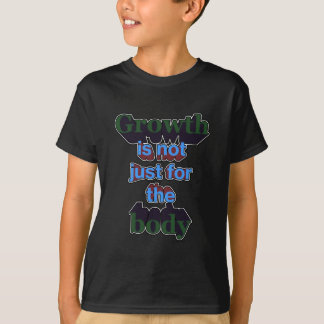 Growth is not just for the body tshirt
