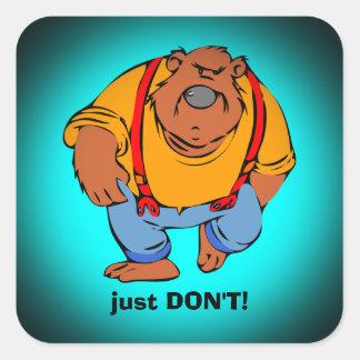 Grumpy Bear in Bib Overalls - Just DONT Square Sticker