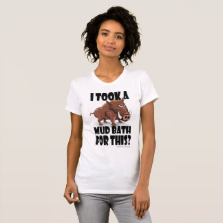 "Grumpy Boar says ""I took a mud bath for this?"" T-Shirt"