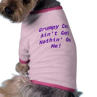 Grumpy Cat Ain't Got Nothin' On Me! | Dog Shirt