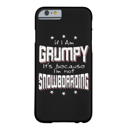 GRUMPY not SNOWBOARDING (wht) Barely There iPhone 6