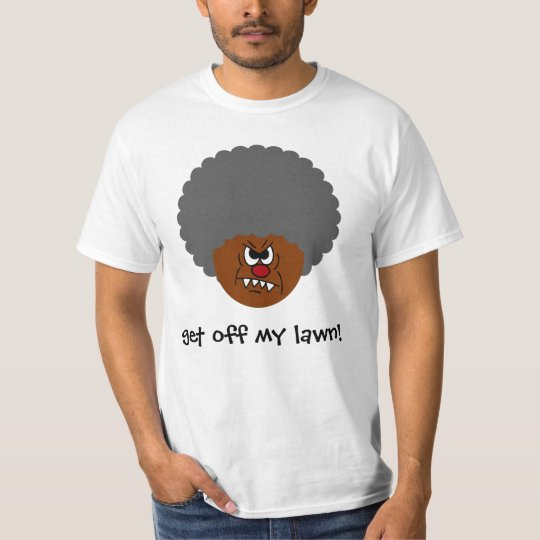 Grumpy Old Man: Hey, you kids get off my lawn! T-Shirt