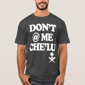 GUAM RUN 671 Dont @ Me Chelu T-Shirt