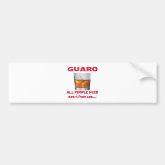 Guaro all people need apart from ..... bumper sticker