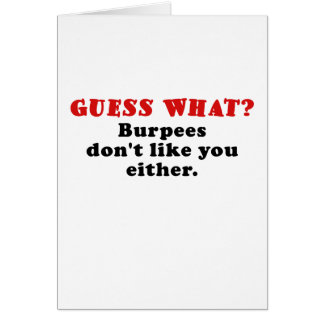 Guess What Burpees Dont Like you Either Greeting Card