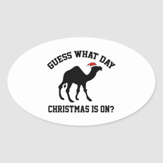 Guess What Day Christmas Is On? Oh Yeah! Oval Sticker