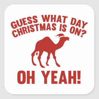 Guess What Day Christmas Is On? Oh Yeah! Square Sticker