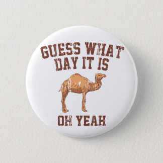 GUESS WHAT DAY IT IS? 6 CM ROUND BADGE