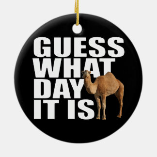 Guess What Day It Is Hump Day Camel Christmas Ornament