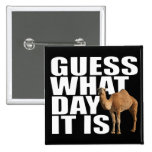 Guess What Day It Is Hump Day Camel Pin