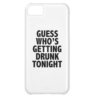 Guess Who s Getting Drunk Tonight iPhone 5C Cases