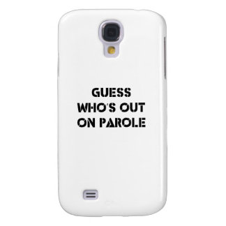 Guess Who's Out On Parole Galaxy S4 Case