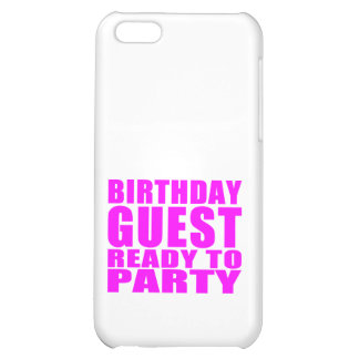 Guests Birthday Guest Ready to Party iPhone 5C Cases