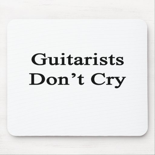 Guitarists Don't Cry Mouse Pads