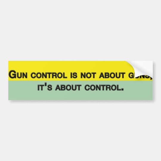 Gun control is not about guns it's about control bumper sticker