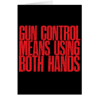 Gun Control Means Using Both Hands Card