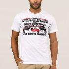 Gun Control: Use Both Hands! T-Shirt