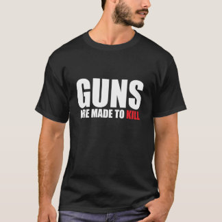 Guns are made to kill T-Shirt