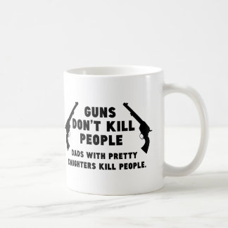 Guns Don't Kill People. Dads With Pretty Daughters Coffee Mug