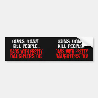 Guns Don t Kill People Funny Dad Daughter Bumper Stickers