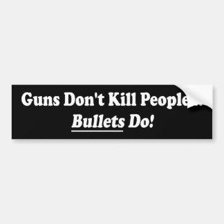 Guns Dont Kill - Bullets Do Bumper Sticker