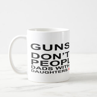 Guns Don't Kill Dads with pretty daughters do Mugs