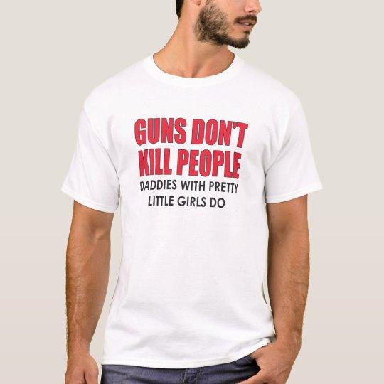 GUNS DON'T KILL PEOPLE. DADDIES WITH PRETTY GIRLS