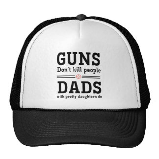 Guns don't kill people Dads w/ pretty daughters do Cap
