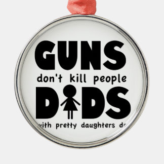 Guns Dont Kill People Dads w/ Pretty Daughters Do! Christmas Ornament
