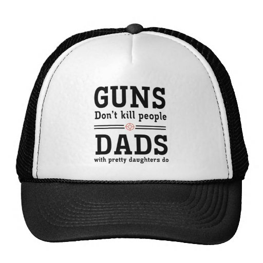 Guns don't kill people Dads w/ pretty daughters do Mesh Hats