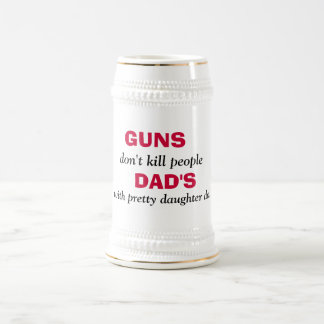 GUNS , don't kill people, DAD'S, with pretty da... Beer Stein