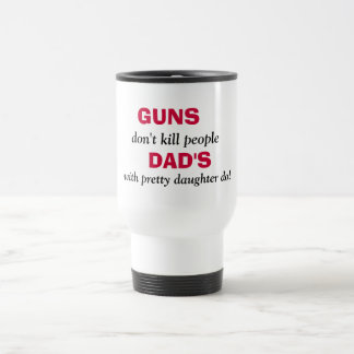 GUNS , don't kill people, DAD'S, with pretty da... Stainless Steel Travel Mug