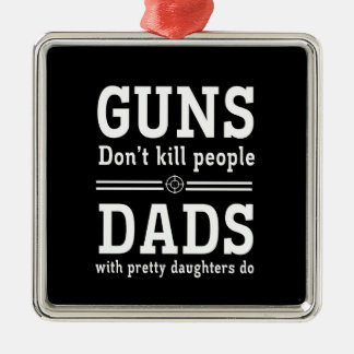 Guns Don't Kill People, Dads with  Pretty Daughter Silver-Colored Square Decoration
