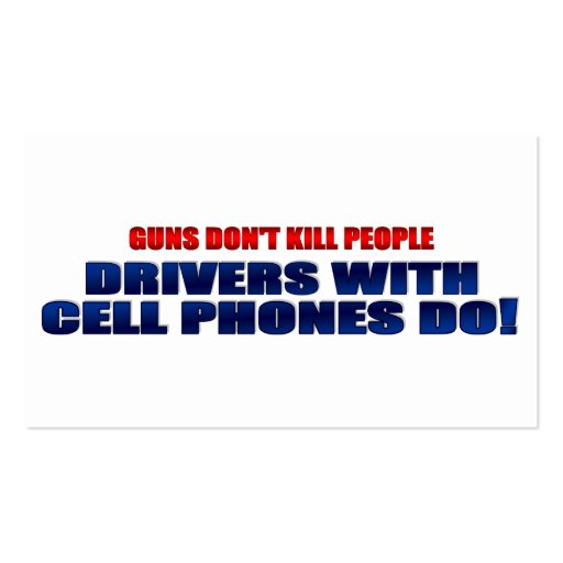 Guns Don't Kill People Drivers With Cell Phones Do Business Card Template