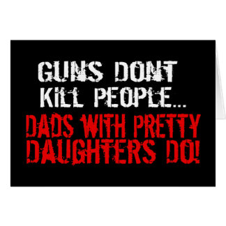 Guns Don't Kill People, Funny Dad/Daughter Card