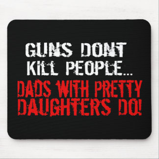 Guns Don't Kill People, Funny Dad/Daughter Mouse Mat