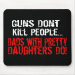 Guns Don't Kill People, Funny Dad/Daughter Mouse Pad