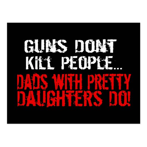 Guns Don't Kill People, Funny Dad/Daughter Post Cards