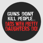 Guns Don't Kill People, Funny Dad/Daughter Round Sticker