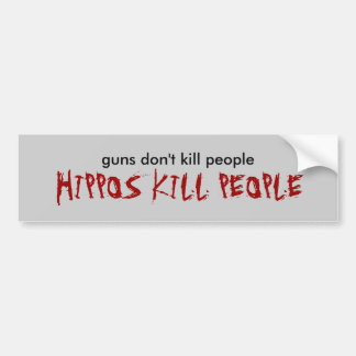 guns don't kill people, HIPPOS KILL PEOPLE Bumper Sticker