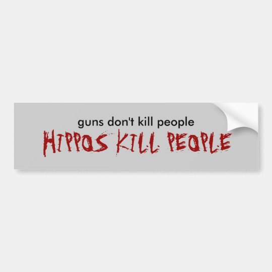 guns don't kill people, HIPPOS KILL PEOPLE Bumper Sticker