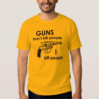 Guns don't kill people I kill people Tees
