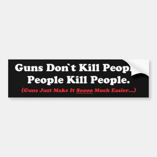 Guns Just Make It So Much Easier Bumper Sticker