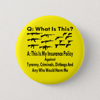 Guns My Insurance Policy For Tyranny & Criminals 6 Cm Round Badge