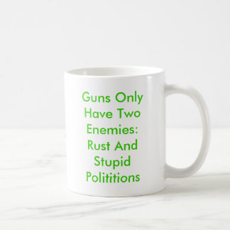 Guns Only Have Two Enemies: Rust AndStupid Poli... Basic White Mug