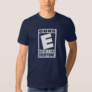 Guns Rated E for Everyone T-shirts