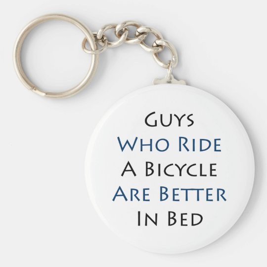Guys Who Ride A Bicycle Are Better In Bed Basic Round Button Key Ring