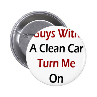 Guys With A Clean Car Turn Me On Pinback Button